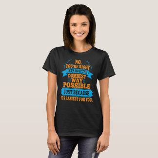 Funny Sarcastic Comment T-Shirt - DUMBEST Way Poss