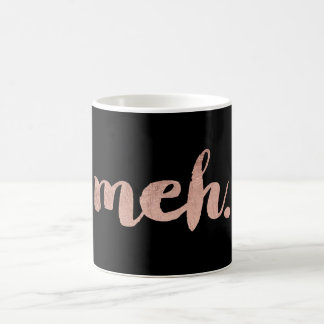 Funny sarcastic faux rose gold meh typography coffee mug