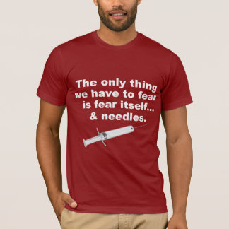 Funny saying about fear and needles T-Shirt