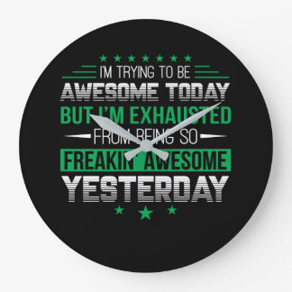 Funny Saying Awesome Today Exhaust Yesterday Large Clock