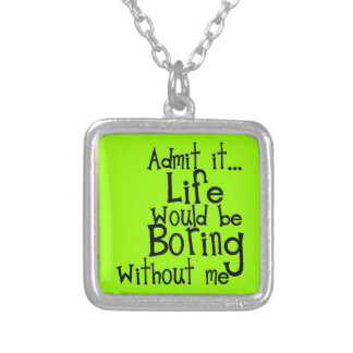 FUNNY SAYINGS ADMIT LIFE BORING WITHOUT ME COMMENT SILVER PLATED NECKLACE