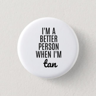 Funny Sayings Button- Better when I'm Tan 3 Cm Round Badge