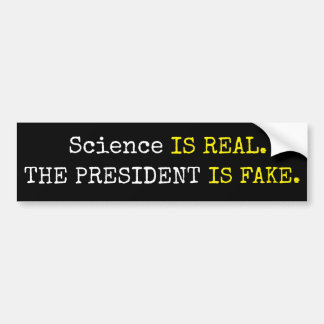 "Funny ""Science is Real. The President is Fake"" Bumper Sticker"