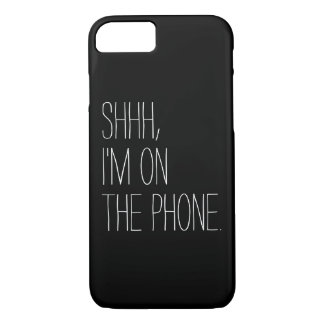 Funny Shhh, I'm on the phone quote hipster humor iPhone 8/7 Case