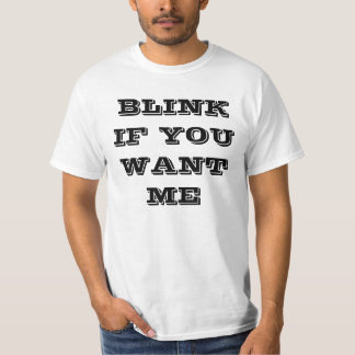 Funny Shirt- Blink If You Want Me T-Shirt