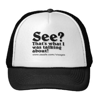"""Funny Shirts """"See?"""" Trucker Hat"""
