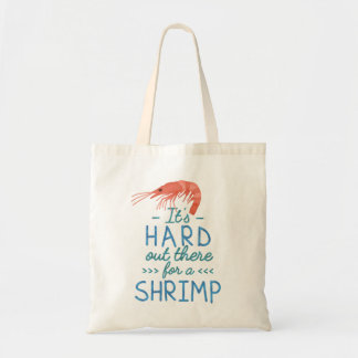 Funny Short People Hard Out There for a Shrimp Tote Bag