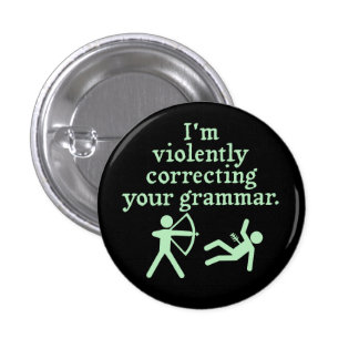 Funny Silently Correcting Your Grammar Spoof 2 Pinback Button