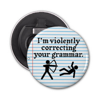 "Funny ""Silently Correcting Your Grammar"" Spoof Bottle Opener"