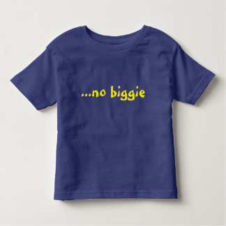 "Funny slogan ""no biggie"" toddler T-Shirt"
