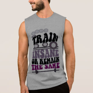 funny slogan,TRAIN INSANE OR REMAIN THE SAME Sleeveless Shirt