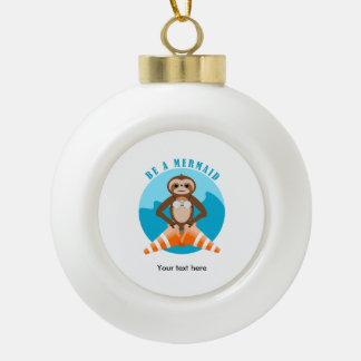 Funny Sloth Be a Mermaid Ceramic Ball Decoration