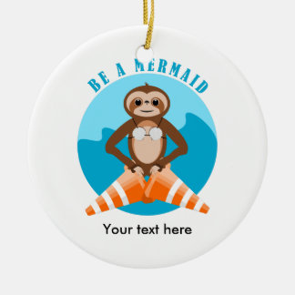 Funny Sloth Be a Mermaid Ceramic Ornament