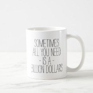 Funny Sometimes All You Need is a Billion Dollars Coffee Mug