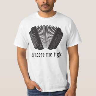 Funny Squeeze Me Tight Accordion Gift T-Shirt