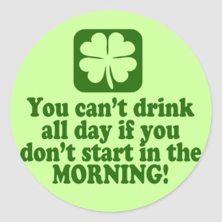 Funny St Paddys Drinking Humor Round Sticker