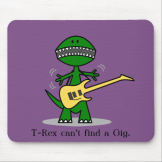 Funny T-Rex Can't Find a Gig Guitar Music Mouse Pad