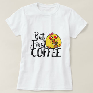 Funny T-Shirt - But First Coffee