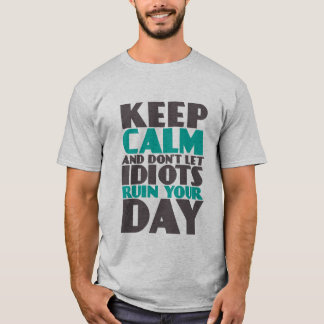 Funny T-shirt Keep Calm Don't Let Idiots Ruin Day