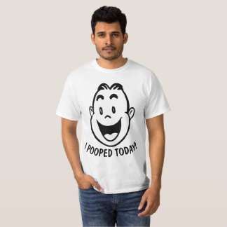 Funny T-shirts, I POOPED TODAY! T-Shirt