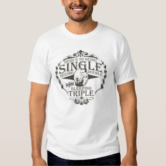 Funny Toast to Being Single T Shirt