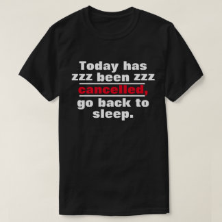 Funny Today has been cancelled T-Shirt