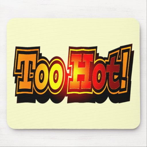 Funny Too Hot T-shirts Gifts Mouse Mats