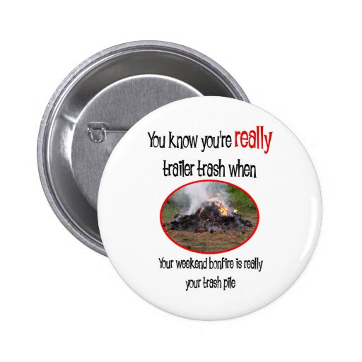 Funny Trailer Park Shirts and Gifts Pin