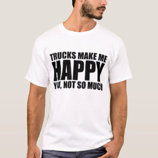 Funny truck saying: TRUCKS MAKE ME HAPPY T-Shirt