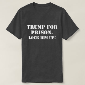 "Funny ""Trump For Prison. Lock Him Up! "" T-Shirt"