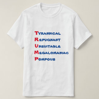 "Funny ""TRUMP - T is for Tyrannical"" T-Shirt"