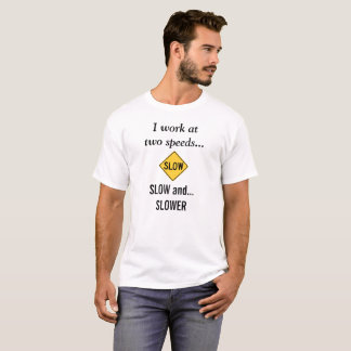 """Funny Tshirt """"I work at two speeds slow & slower"""""""