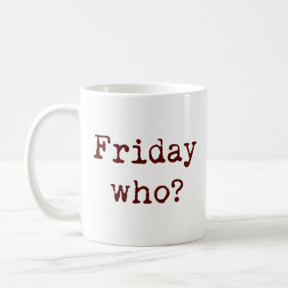 Funny Typography Quote Sarcasm, Friday Who? Coffee Mug