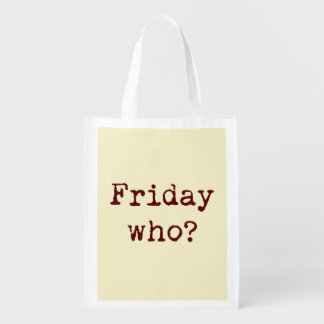 Funny Typography Quote Sarcasm, Friday Who? Reusable Grocery Bag