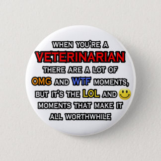 Funny Veterinarian ... OMG WTF LOL 6 Cm Round Badge