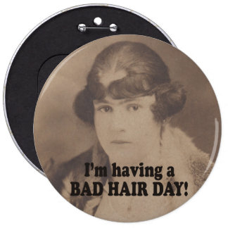 Funny Vintage 1920 I'm Having a Bad Hair Day! 6 Cm Round Badge