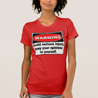 Funny Warning Sign, Keep Your Opinions To Yourself T Shirts