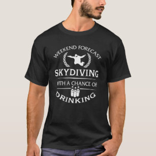Funny Weekend Forecast Skydiving With Drinking T-Shirt