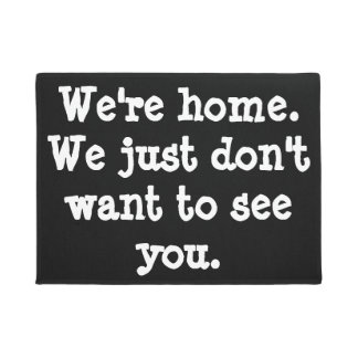 Funny-We're home. We just don't want to see you. Doormat
