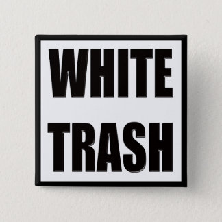 Funny White Trash T-shirts Gifts 15 Cm Square Badge