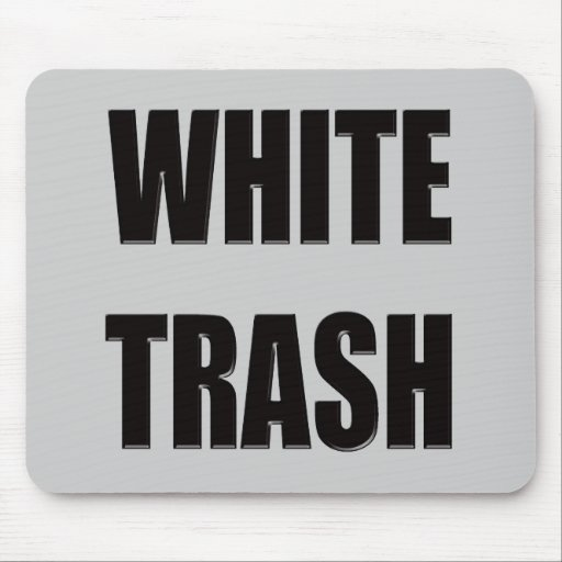 Funny White Trash T-shirts Gifts Mouse Pad