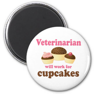Funny Will Work for Cupcakes Veterinarian 6 Cm Round Magnet