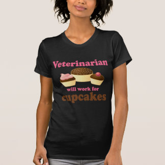 Funny Will Work for Cupcakes Veterinarian T-Shirt