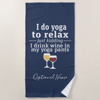 Funny Wine Quote - I drink wine in yoga pants Beach Towel