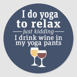 Funny Wine Quote - I drink wine in yoga pants Classic Round Sticker