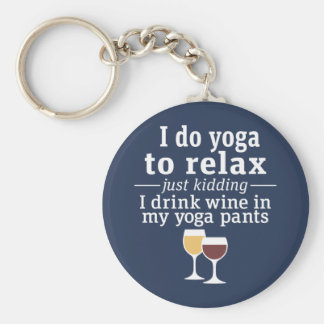 Funny Wine Quote - I drink wine in yoga pants Key Ring