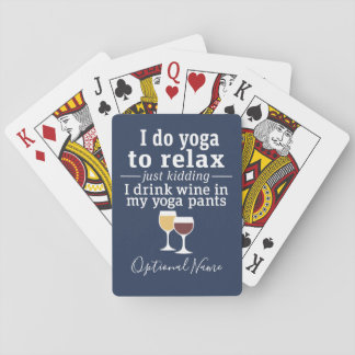 Funny Wine Quote - I drink wine in yoga pants Playing Cards