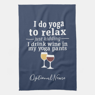 Funny Wine Quote - I drink wine in yoga pants Tea Towel
