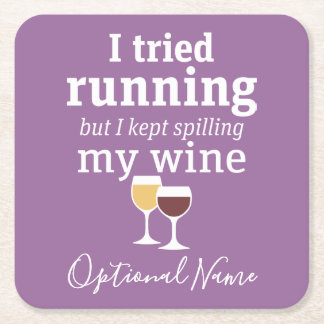 Funny Wine Quote - I tried running - kept spilling Square Paper Coaster