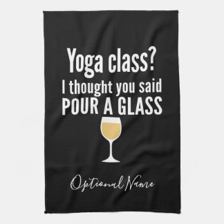 Funny Wine Quote - Yoga Class? Pour a Glass Tea Towel